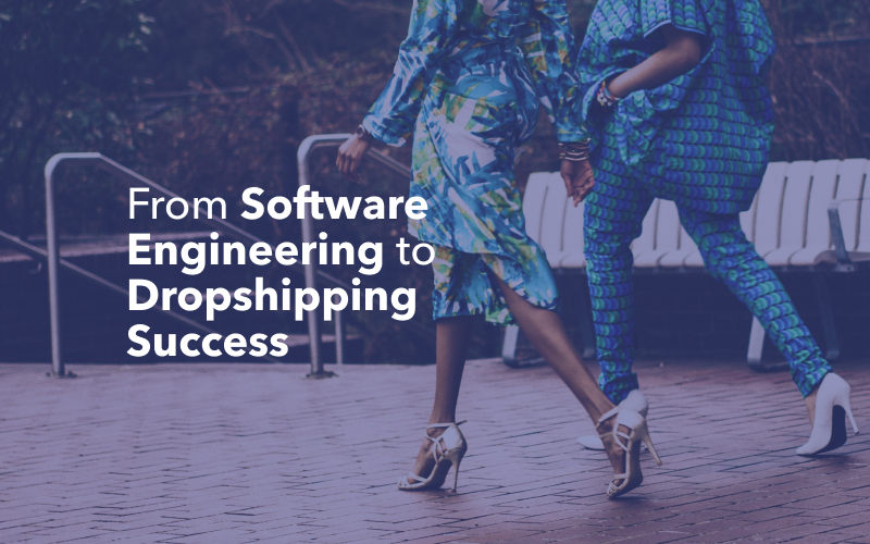 From Software Engineering to Dropshipping Success